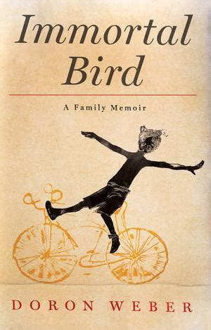 immortal bird  family memoir  doron weber reviews discussion bookclubs lists