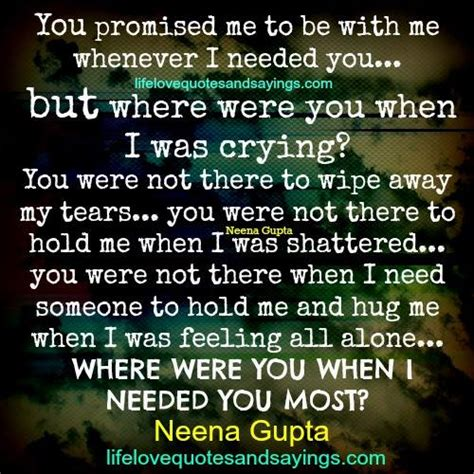 What Was Promised And What Needs To Be When I Needed You Most Quotes Quotesgram
