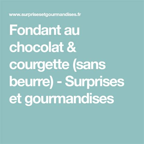 fondant au chocolat courgette sans beurre surprises