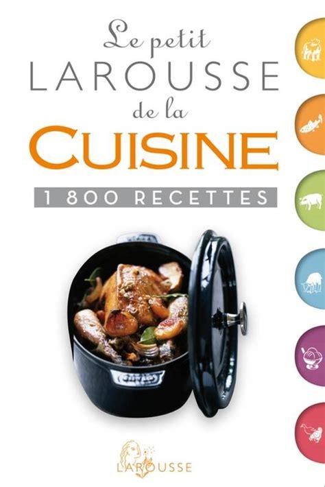 larousse de la cuisine livre le petit larousse de la cuisine 1800 recettes nouvelle pr 233 sentation collectif