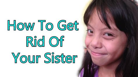 How To Get Rid Of Your Older Sister  Youtube