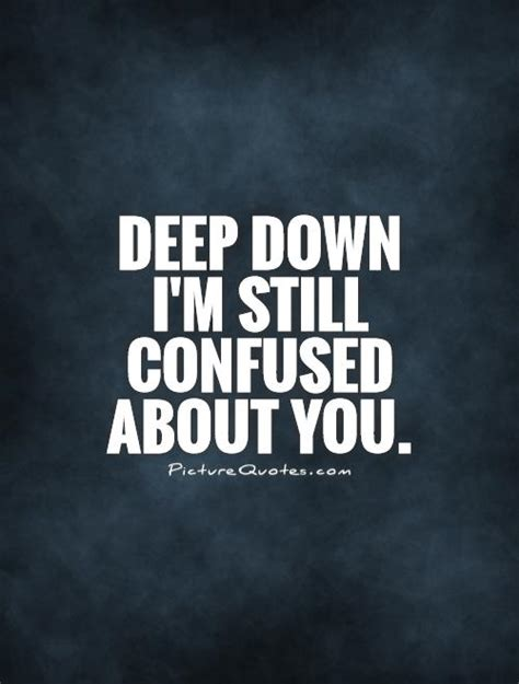 Deep Down I'm Still Confused About You  Picture Quotes. Love Quotes Parks And Rec. Heartbreak Quotes By Marilyn Monroe. Christian Quotes Tattoos. Instagram Quotes With White Background. Coffee Shop Quotes. Inspirational Quotes Plaques. Song Quotes Muse. Success Victory Quotes