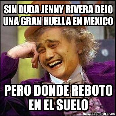 Jenni Rivera Memes - meme yao wonka sin duda jenny rivera dejo una gran huella en mexico pero donde reboto en el