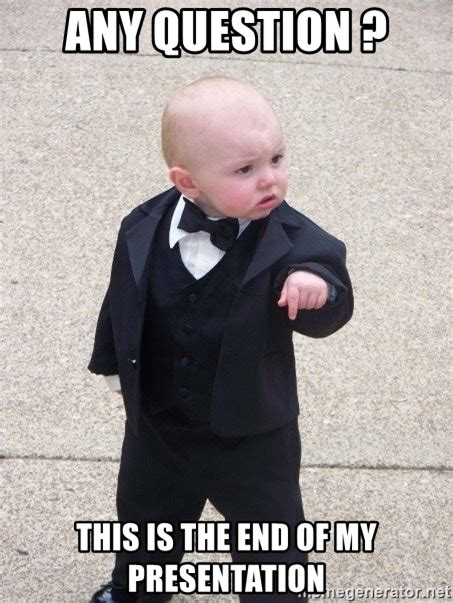 This Is The End Meme Generator - any question this is the end of my presentation godfather baby meme generator