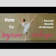 How To Improve Arabesque, Penché, And Needle Youtube