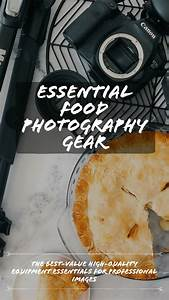 Food Photography Gear: Equipment Essentials - Foodess