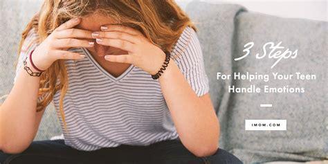 steps  helping  teen handle emotions imom