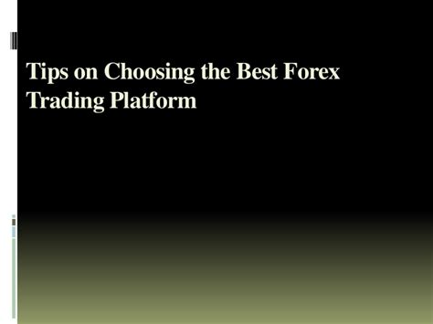 which forex trading platform is the best tips on choosing the best forex trading platform