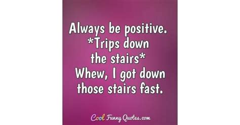 positive trips   stairs whew