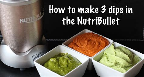 how to make dip how to make 3 dips in the nutribullet