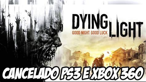 dying light xbox 360 dying light cancelado para ps3 e xbox 360 o que aconteceu