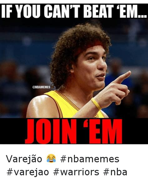 Golden State Warriors Memes - if you can t beat em join em varej 227 o nbamemes varejao warriors nba basketball meme on sizzle