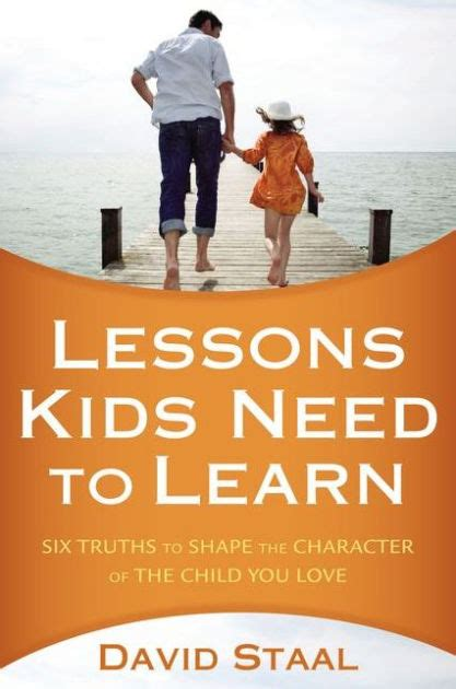 Lessons Kids Need To Learn Six Truths To Shape The