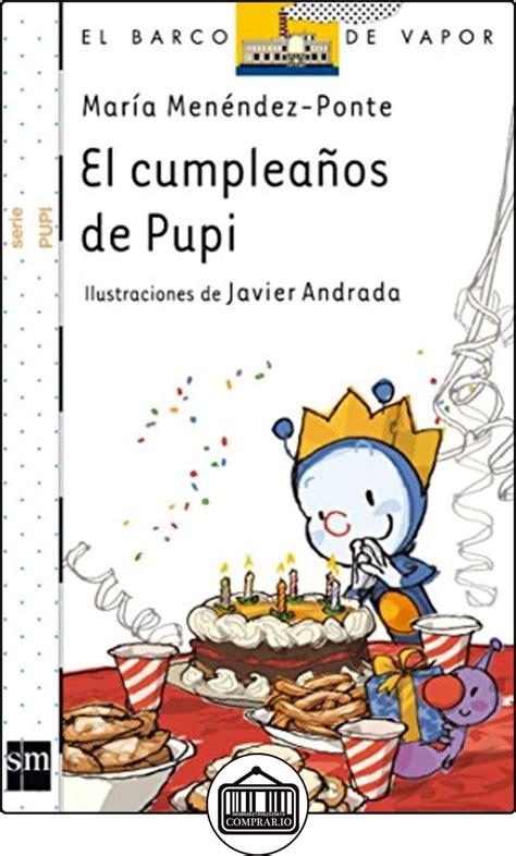 Barco De Vapor Libros Pdf by El Cumplea 241 Os De Pupi Barco De Vapor Blanca De Mar 237 A