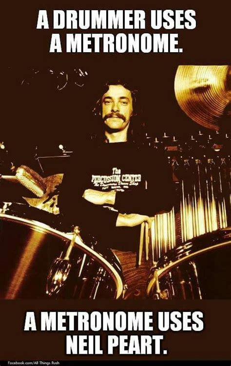 Neil Peart Meme - a drummer uses a metronome a metronome uses neil peart drums drummers and drum kits