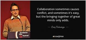 Cary Fukunaga quote: Collaboration sometimes causes ...