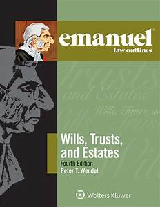 Emanuel Law Outlines For Wills Trusts And Estates  Fourth