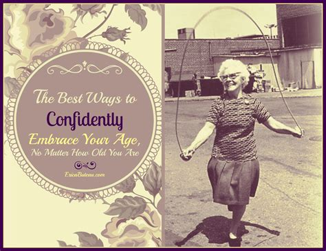 confidently embrace your age no matter how old you are