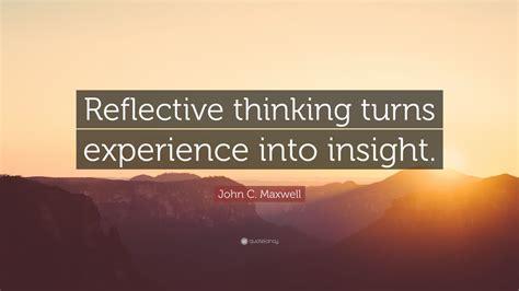 john  maxwell quote reflective thinking turns