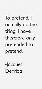 Jacques Derrida... Derrida Jacques Quotes
