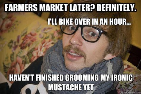 Farmer Memes - farmer s market definitely i ll bike over as soon as i finish grooming my ironic mustache