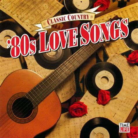 country classics songs classic country 80s love songs various artists songs