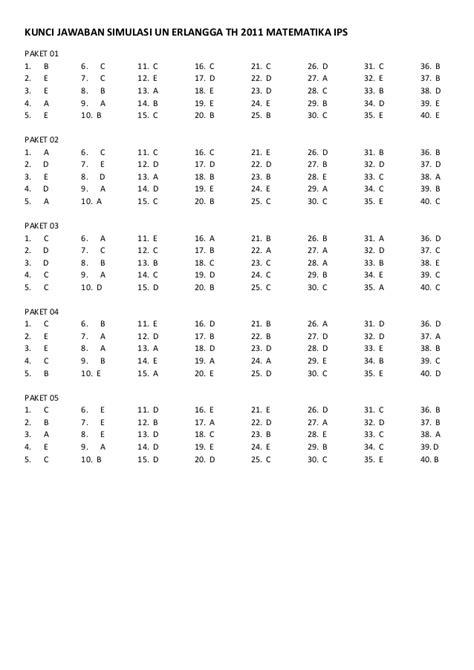Nah bagi adik adik yang sudah penasaran ingin segera menadpatkan soal latihan bidang ipa, berikut mimin berikan secara gratis untuk kalian. Kunci jawaban simulasi un erlangga th 2011 matematika ips