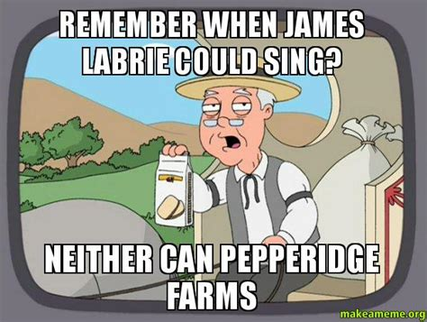 James Labrie Meme - remember when james labrie could sing neither can pepperidge farms make a meme