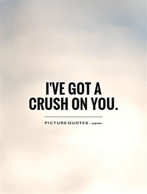 I Got a Crush On You Quotes