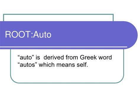 Root Word --> Auto