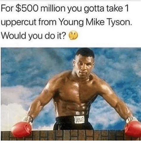 Uppercut Meme - for 500 million you gotta take 1 uppercut from young mike tyson would you do it meme on sizzle