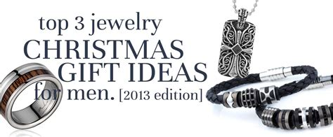 top 3 jewelry christmas gift ideas for men 2013 edition