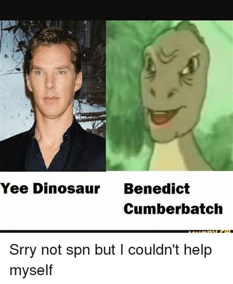Benedict Cumberbatch Meme - yee dinosaur benedict cumberbatch srry not spn but i couldn t help myself dinosaur meme on me me