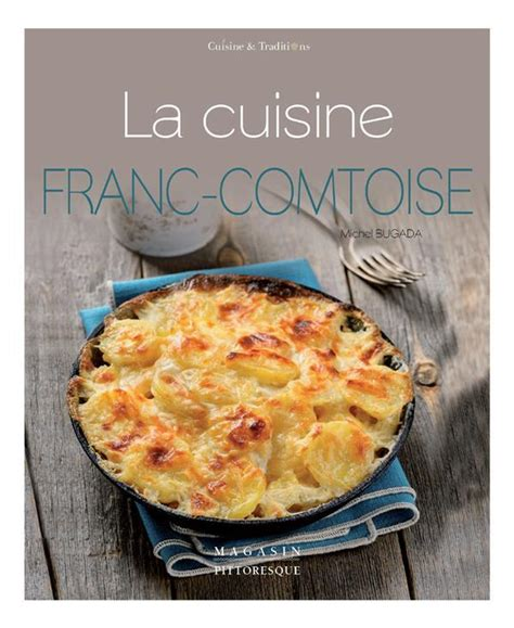 cuisine franc comtoise la cuisine franc comtoise michel bugada