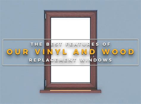 best replacement windows the best features of our vinyl and wood replacement windows