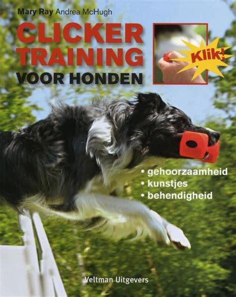 Buitenspeelgoed Voor Honden by Bol Clickertraining Voor Honden Mary Ray
