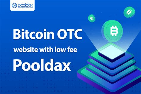 (updated 06 april 2021 01:26:02 utc+00:00). Bitcoin OTC website with a low fee at Pooldax