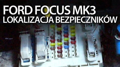 ford focus mk3 bezpieczniki moduł bcm w skrzynka z bezpiecznikami w kabinie youtube