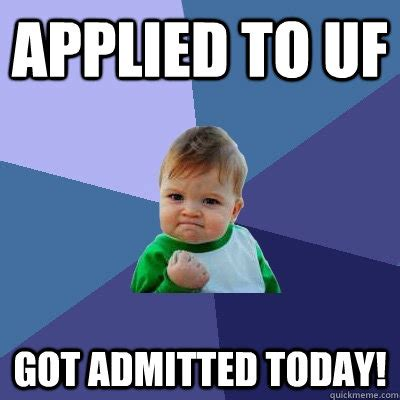 Uf Memes - applied to uf got admitted today success kid quickmeme