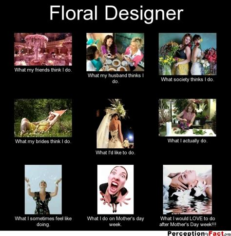 Meme Florist - floral designer what people think i do what i really do perception vs fact
