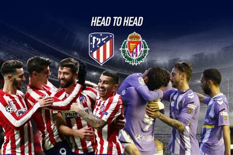 La Liga LIVE Facebook: Atletico Madrid vs Valladolid Head ...