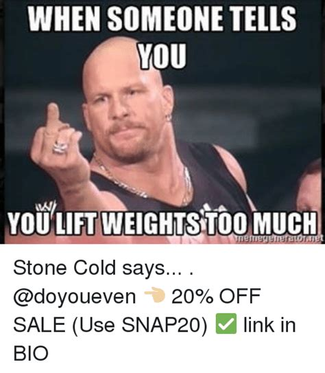 Stone Cold Meme - when someone tells you you lift weightstoo much stone cold says 20 off sale use snap20 link