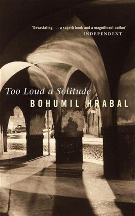 loud  solitude  bohumil hrabal