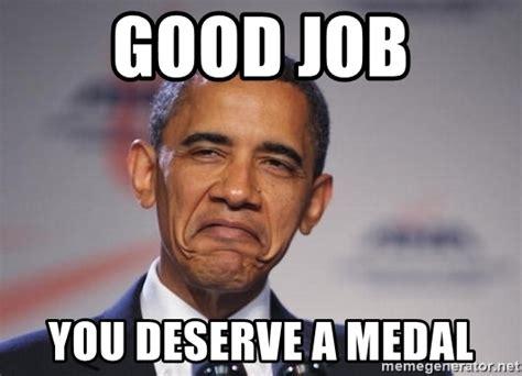 Good Job Meme - good job you deserve a medal obamagoodjob meme generator
