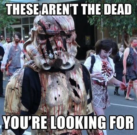 Zombie Memes - these aren t the dead funny funny zombie stormtrooper meme picture zombie funny pinterest