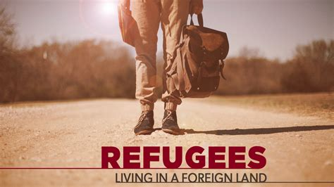 Refugees Living In A foreign land Sermon Series