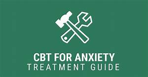 Treating Anxiety With Cbt  Guide