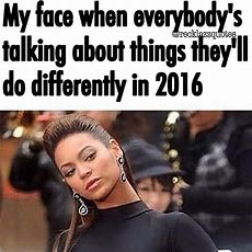 My Face When Everybody's Talking About Things They'll Do Differently In 2016 Pictures, Photos