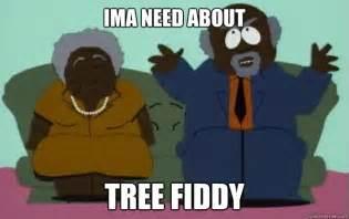 Southpark Memes - ima need about tree fiddy tree fiddy yo quickmeme