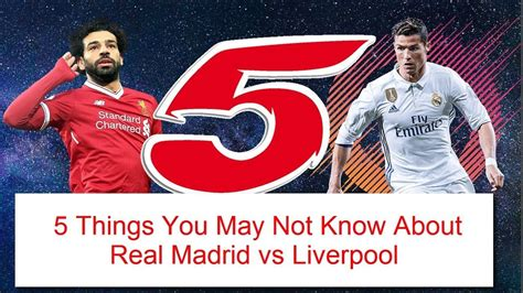 5 Things You May Not Know About Real Madrid vs Liverpool ...